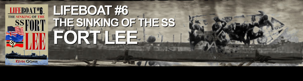 LIFEBOAT #6 - THE SINKING OF THE SS FORT LEE